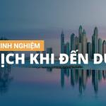 NHỮNG KINH NGHIỆM DU LỊCH KHI ĐẾN DUBAI