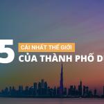 5 CÁI NHẤT THẾ GIỚI CỦA THÀNH PHỐ DUBAI