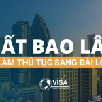 MẤT BAO LÂU ĐỂ LÀM THỦ TỤC SANG ĐÀI LOAN