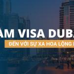 LÀM VISA DUBAI – ĐẾN VỚI SỰ XA HOA LỘNG LẪY