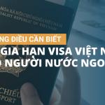 Những điều cần biết khi Gia hạn visa cho người nước ngoài tại Việt Nam