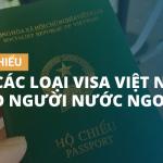 Tìm hiểu về các loại visa Việt Nam cho người nước ngoài