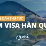 HƯỚNG DẪN THỦ TỤC LÀM VISA HÀN QUỐC