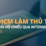 TP HCM LÀM THỦ TỤC CẤP ĐỔI HỘ CHIẾU QUA INTERNET