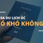 Xin Visa du lịch Úc có khó không