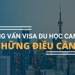 PHỎNG VẤN XIN VISA DU HỌC CANADA VÀ NHỮNG ĐIỀU CẦN BIẾT
