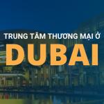 TRUNG TÂM THƯƠNG MẠI Ở DUBAI