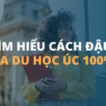 TÌM HIỂU CÁCH ĐẬU VISA DU HỌC ÚC 100%