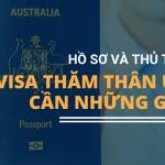 Chuẩn bị hồ sơ, thủ tục visa thăm thân Úc cần những gì?