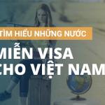 Tìm hiểu những nước miễn visa cho Việt Nam