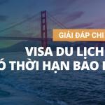 [Hỏi – đáp] Visa du lịch Mỹ có thời hạn bao lâu???