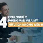 4 kinh nghiệm phỏng vấn visa Mỹ hữu ích không nên bỏ qua