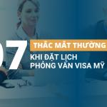 7 thắc mắc thường gặp khi đặt lịch hẹn phỏng vấn visa Mỹ