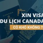 Xin visa du lịch Canada có lâu không?