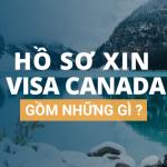 Hồ sơ xin visa Canada gồm những gì?