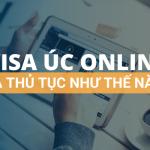 Visa Úc online là sao?  Thủ tục như thế nào?