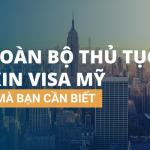 Toàn bộ thủ tục xin visa Mỹ mà bạn cần biết
