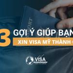 3 gợi ý giúp bạn xin visa đi Mỹ thành công