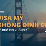 Visa Mỹ không định cư có khó xin không?