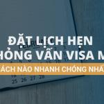 dat-lich-hen-phong-van-visa-my