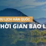 visa-du-lich-han-quoc-co-thoi-han-bao-lau