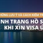 Những lưu ý khi làm visa Úc và cách kiểm tra tình trạng hồ sơ xin visa Úc