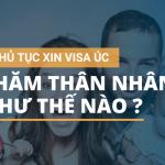 Thủ tục xin visa đi Úc thăm thân nhân như thế nào?