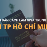 Hướng dẫn cách làm visa đi Trung Quốc tại TPHCM