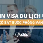 Xin visa du lịch Úc có bắt buộc phải phỏng vấn không?
