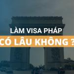 Làm visa đi Pháp có lâu không?