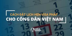 cach-dat-lich-hen-visa-phap-cho-cong-dan-viet-nam