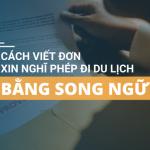 CÁCH VIẾT ĐƠN XIN NGHỈ PHÉP ĐI DU LỊCH SONG NGỮ – TRANGVISA