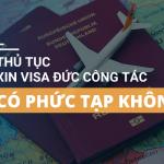 Thủ tục xin visa đi Đức công tác có phức tạp không?
