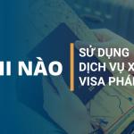 Khi nào cần sử dụng dịch vụ xin visa đi Pháp?