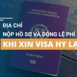 Địa chỉ nộp hồ sơ và đóng lệ phí xin visa Hy Lạp