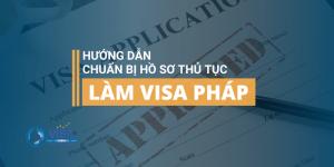 Hướng dẫn chuẩn bị hồ sơ thủ tục làm visa đi Pháp
