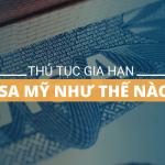 Thủ tục gia hạn visa Mỹ như thế nào?
