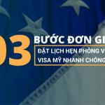03 Bước đơn gian đặt lịch hẹn phỏng vấn visa Mỹ nhanh chóng