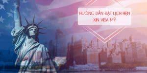 Hướng dẫn đặt lịch hẹn phỏng vấn visa Mỹ