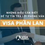 Những điều cần biết để tự tin trả lời phỏng vấn visa Phần Lan