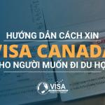 Hướng dẫn cách xin visa Canada cho người muốn đi du học