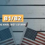 Visa B1/B2 là gì và sự khác biệt của 2 loại visa Mỹ?